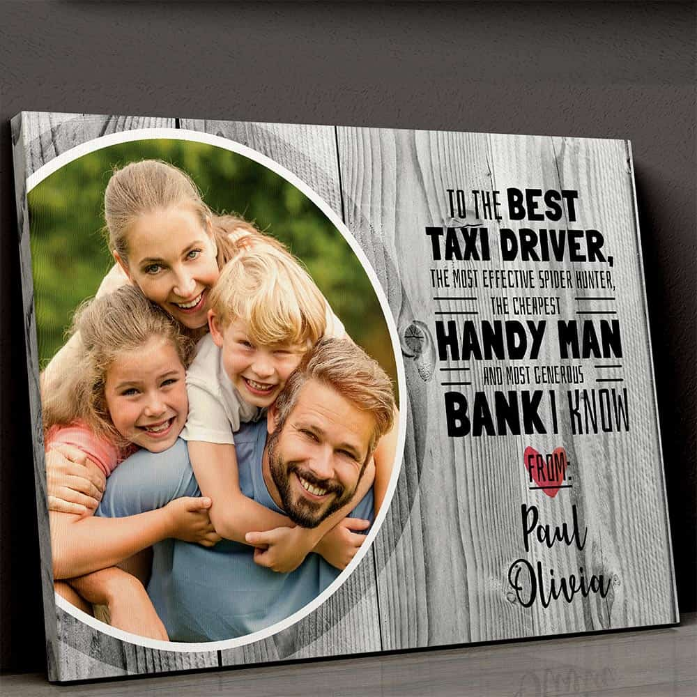 Father's Day Custom Photo Canvas, To the best taxi driver, spider hunter, handyman and the most generous bank in the family.
