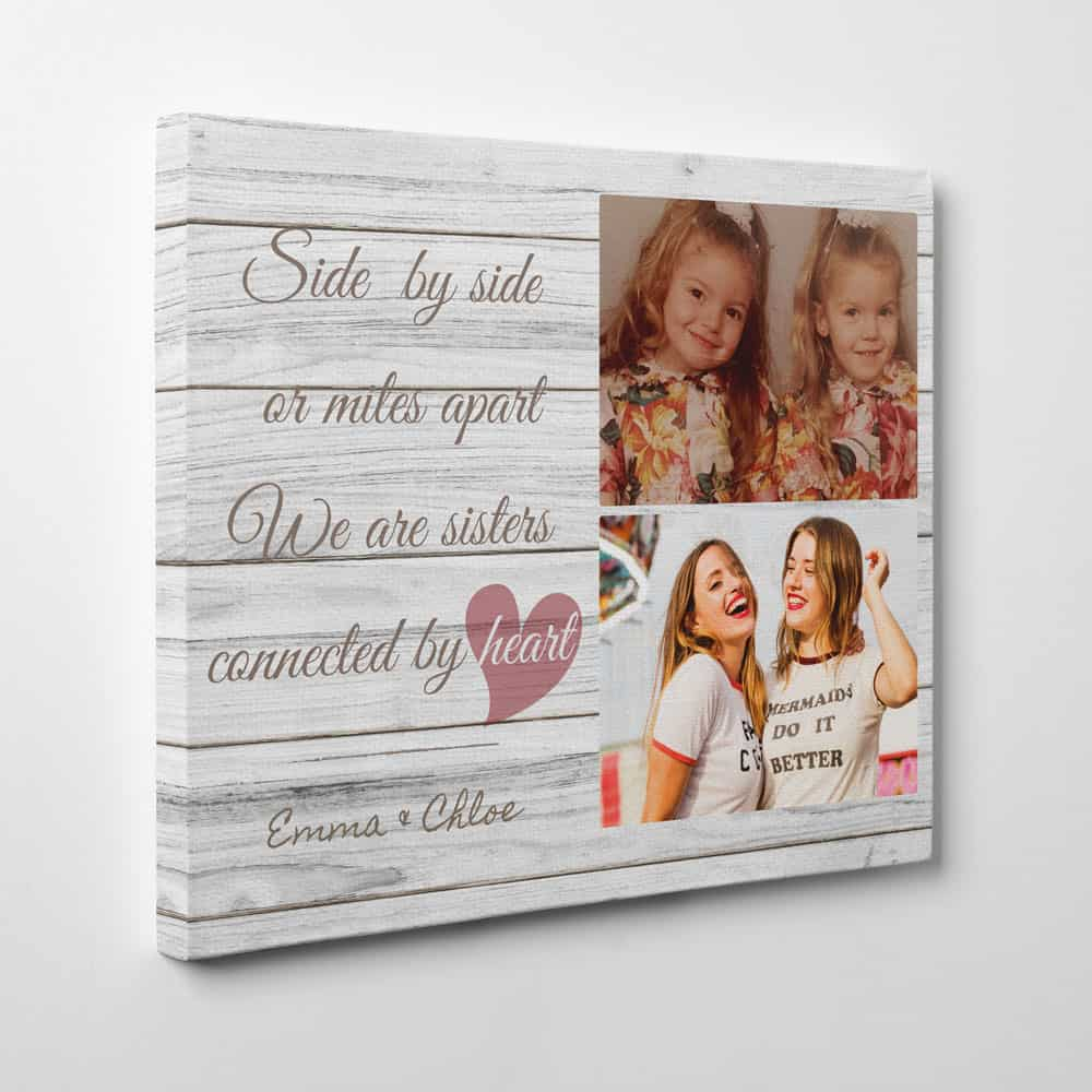 Sister Quote Custom Photo Canvas - Side by side or miles apart We are sisters connected by heart