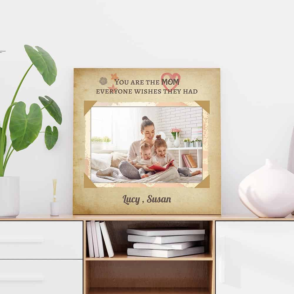 You Are The Mom Everyone Wishes They Had Custom Photo Canvas