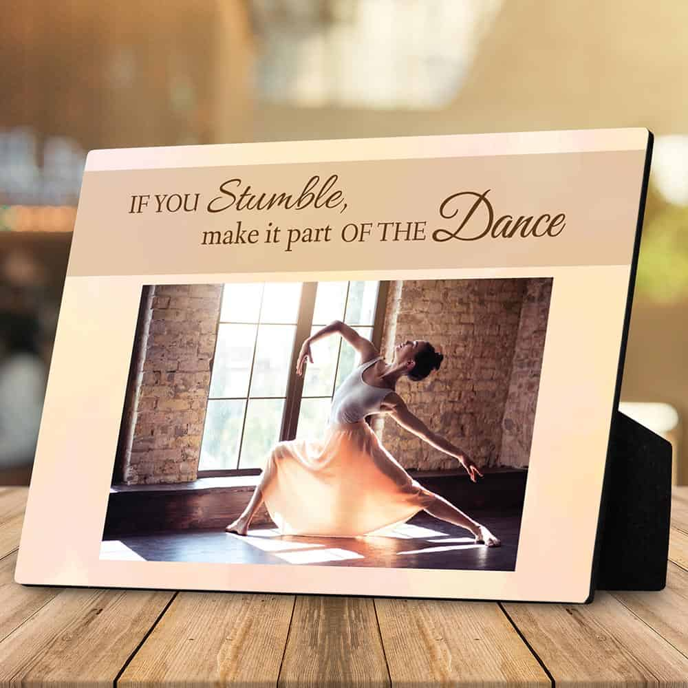 If You Stumble Make It Part Of The Dance photo plaque