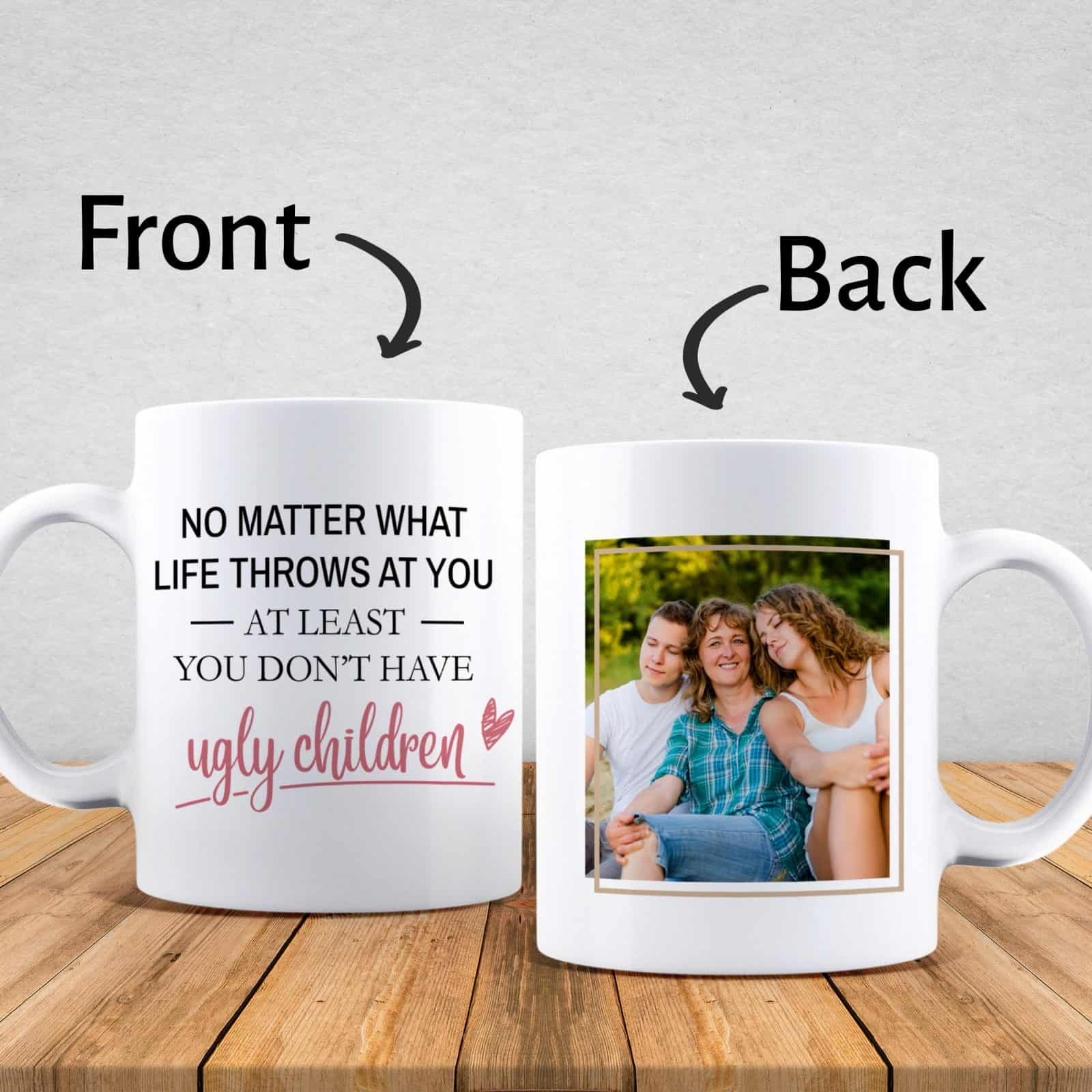 At Least You Don't Have Ugly Children Photo Mug