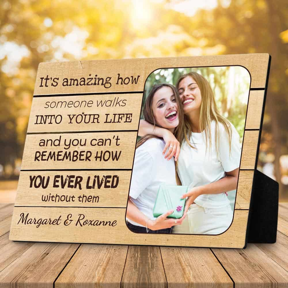It's Amazing How Someone Walks Into Your Life Photo Desktop Plaque