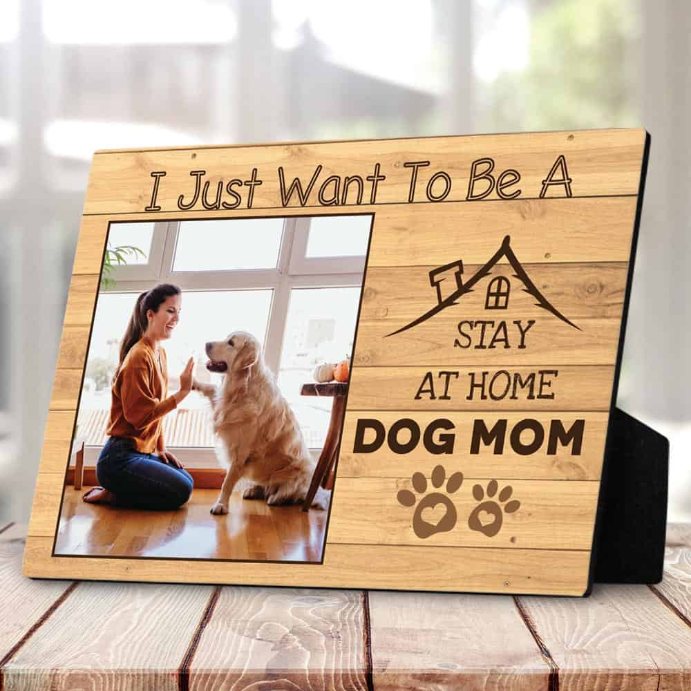 I Just Want To Be A Stay At Home Dog Mom - Desktop Photo Plaque