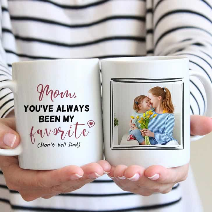 Mom You've Always Been My Favorite, Don't Tell Dad - Photo Mug