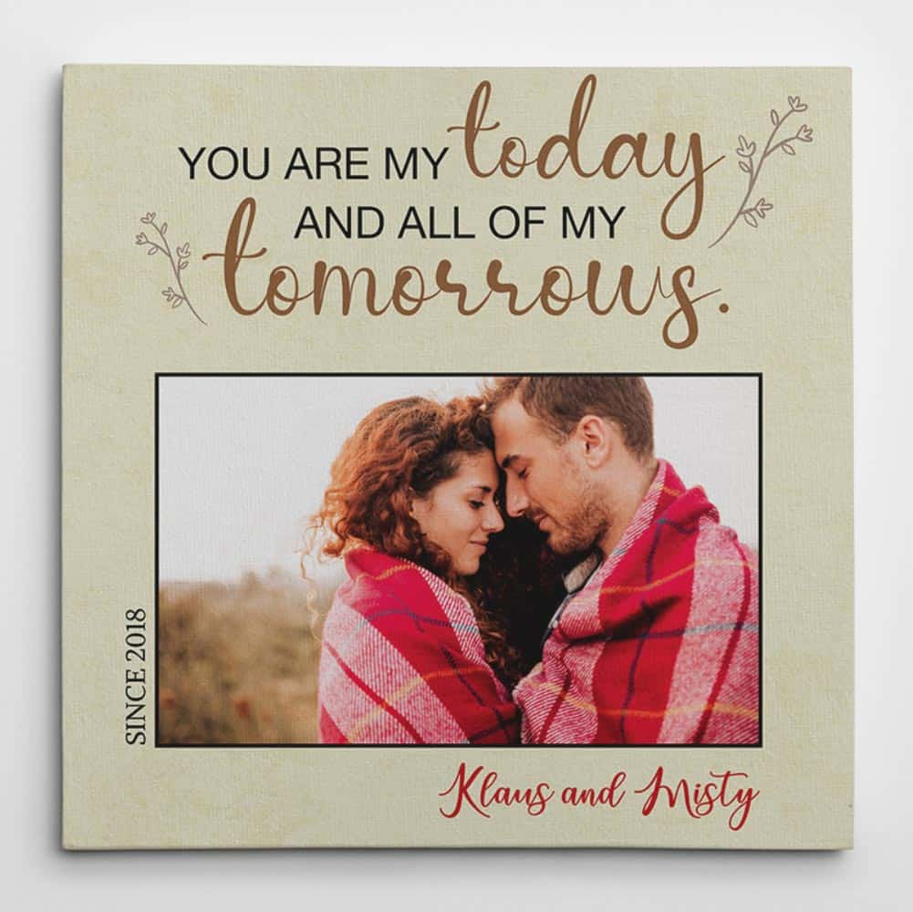 """A Custom Photo Canvas with the quote """"You Are My Today And All Of My Tomorrows"""""""