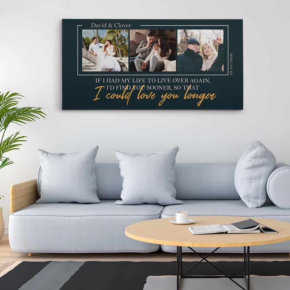 If I Had My Life To Live Over Again, I'd Find You Sooner So That I Could Love You Longer - Photo Canvas Print On The Wall
