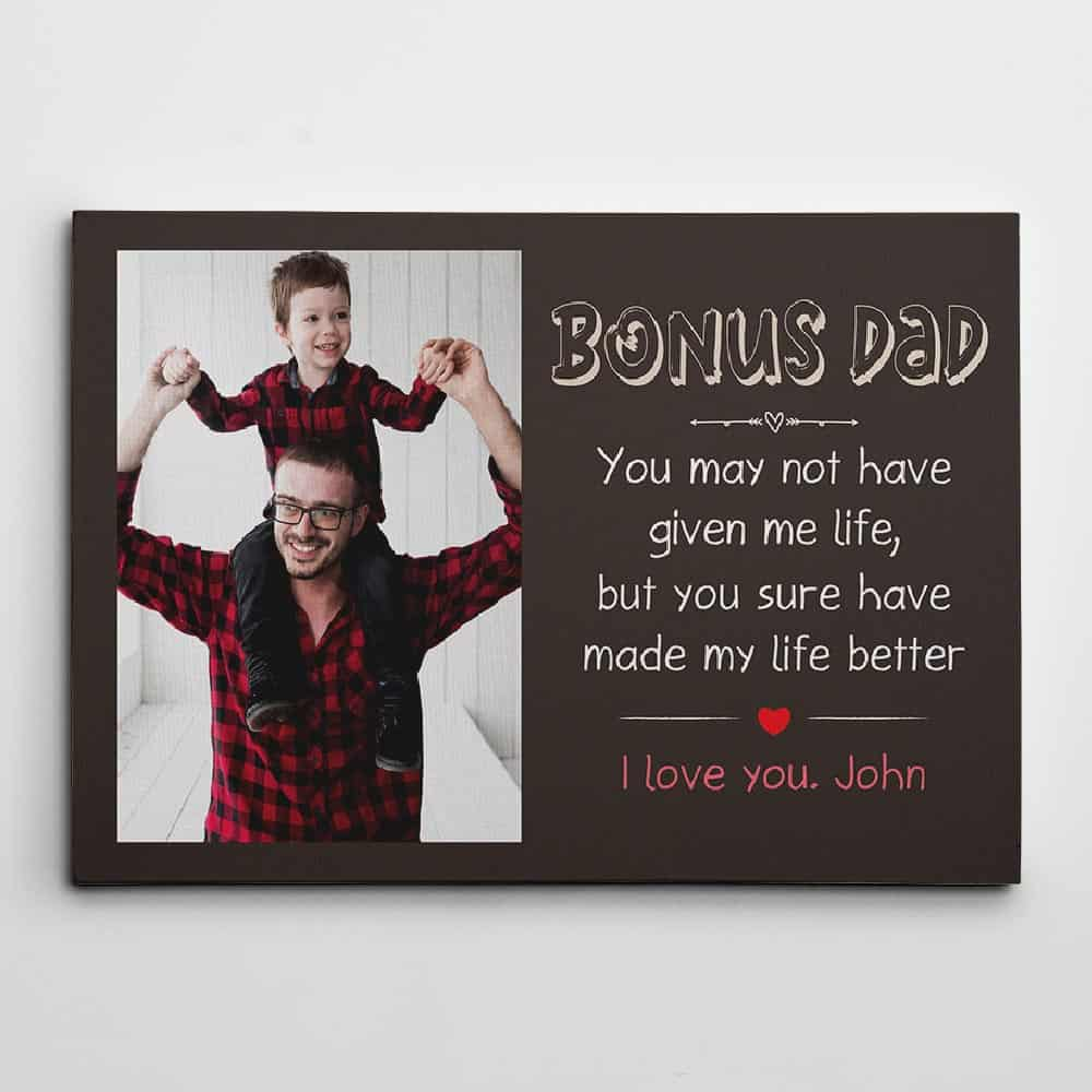 Bonus Dad You May Not Have Given Me Life But You Sure Have Made My Life Better - Photo Canvas