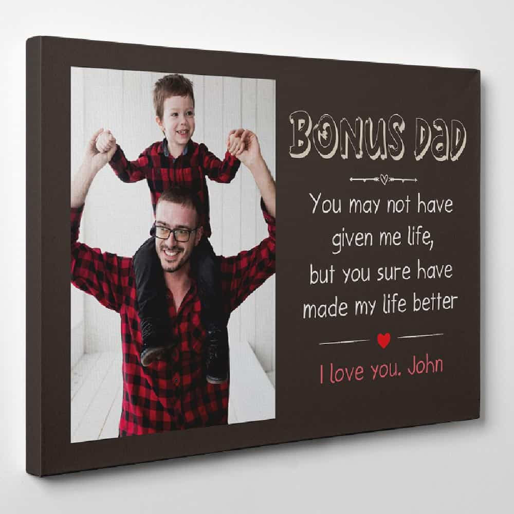 Bonus Dad You May Not Have Given Me Life But You Sure Have Made My Life Better - Photo Canvas - Side View