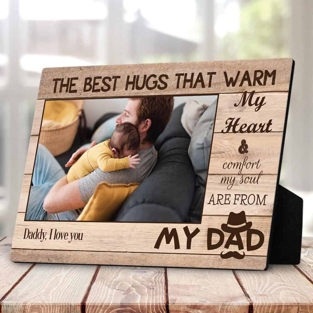 """The Best Hugs Are From My Dad"" custom photo plaque - father's day gift for dad"