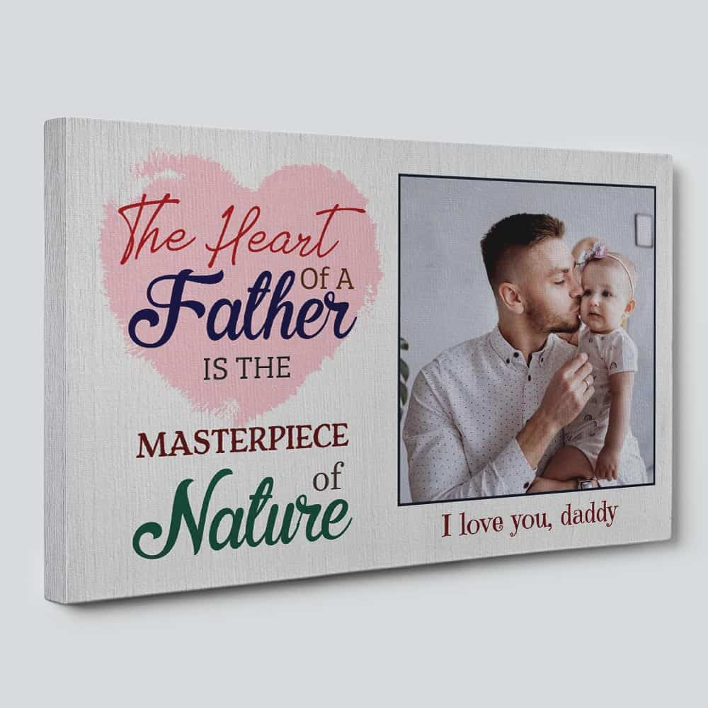 The Heart Of A Father Is The Masterpiece Of Nature Custom Photo Canvas