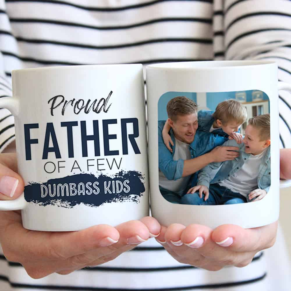proud father of a few dumbass kids custom photo mug - funny gift for dad