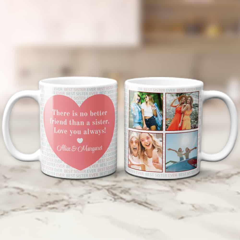 There is no better friend than a sister custom photo collage mug - gift for sister