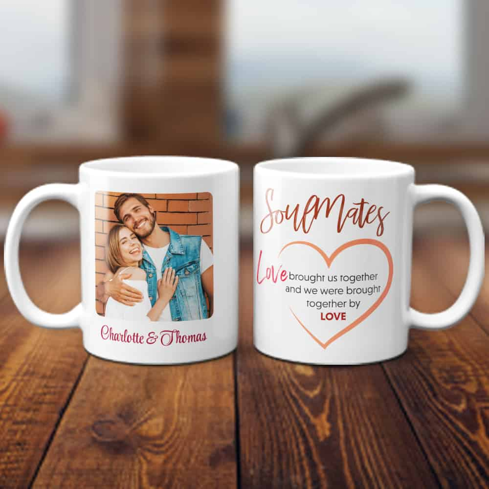 a photo mug with a quote Soulmates, Love Brought Us Together And We Were Brought Together By Love