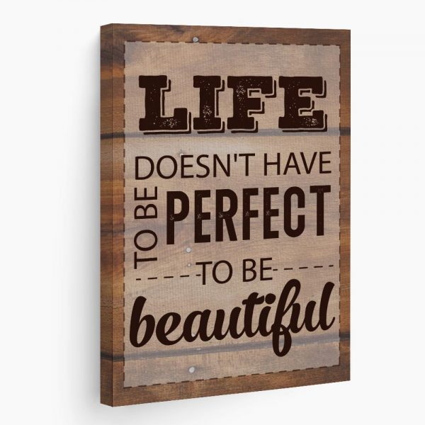a canvas print with a quote Life Doesn't Have To Be Perfect To Be Beautiful