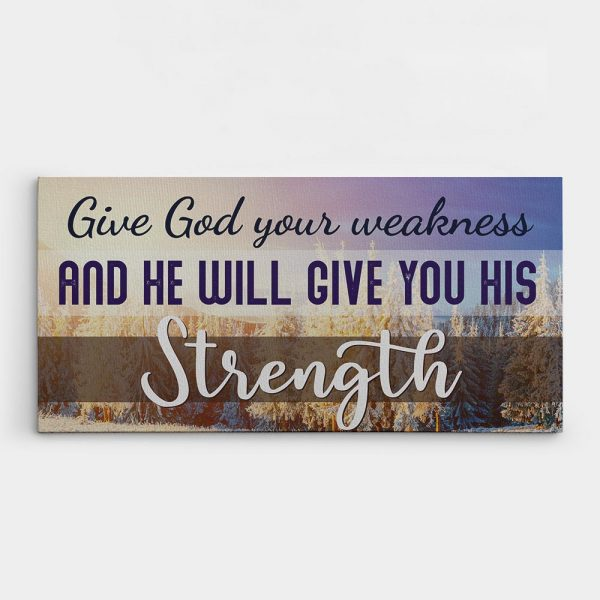 a canvas print with a religious quote Give God Your Weakness And He Will Give You His Strength
