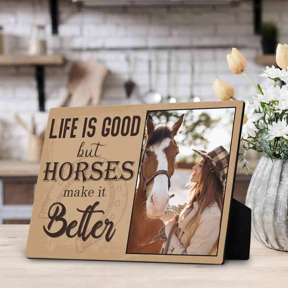 Life is good but horses make it better custom photo desktop plaque