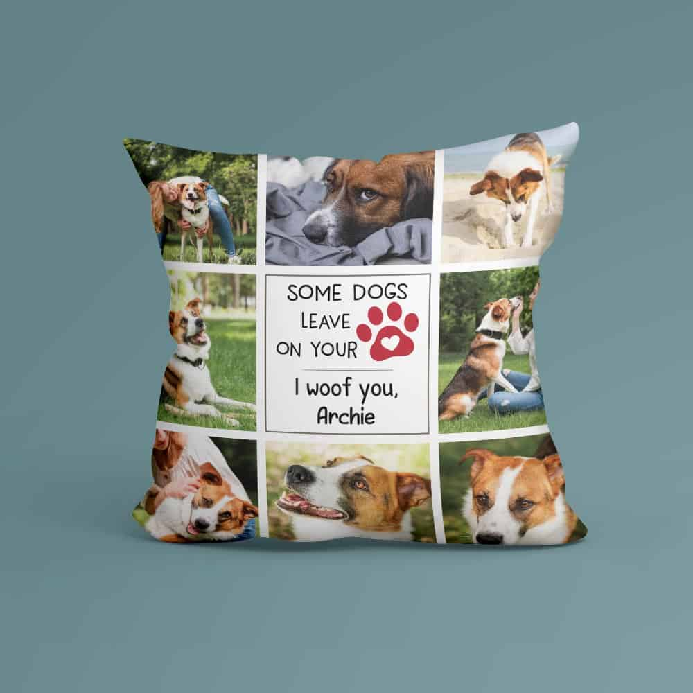 a throw pillow with a photo collage of a dog with the saying Some Dogs Leave Paw Prints On Your Heart