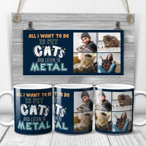 All I want to do is pet cats and listen to metal photo mug - gift for cat lover