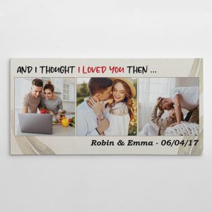 a custom photo canvas print with the quote And I Thought I Loved You Then