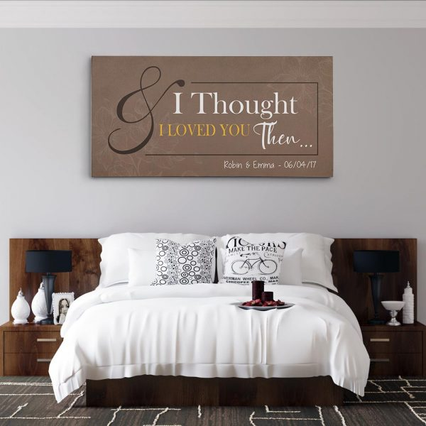 a custom canvas print with the quote And I Thought I Loved You Then