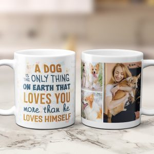 a dog is the only thing on earth custom mug