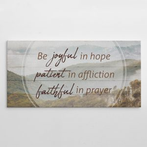 Be Joyful In Hope Patient In Affliction Faithful In Prayer Canvas Print