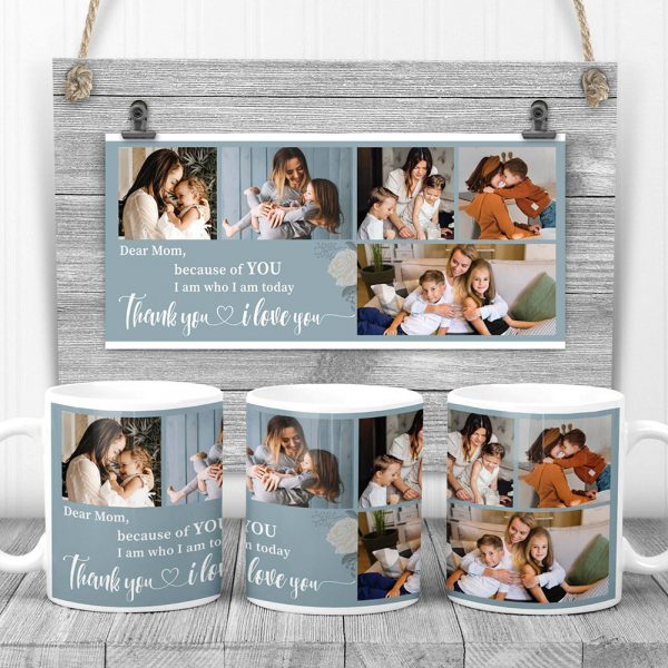 a photo collage mug with a message to mom I Am Who I Am Today Because Of You