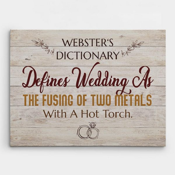 a canvas print with a funny quote Webster's dictionary defines wedding as the fusing of two metals with a hot torch
