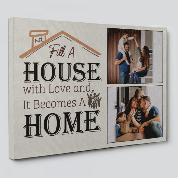 Fill A House With Love And It Becomes A Home Custom Photo Canvas Print
