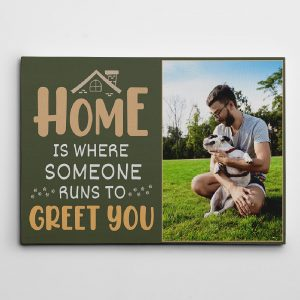 home is where someone runs to greet you custom photo canvas 01