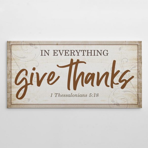 """""""In Everything Give Thanks"""" - 1 Thessalonians 5:18 - Canvas Print"""