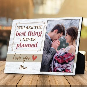You Are The Best Thing I Never Planned Custom Photo Desktop Plaque