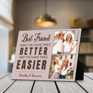 Best Friend Make The Good Times Better And The Hard Times Easier Custom Photo Desktop Plaque