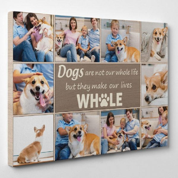a photo collage canvas print with the quote Dogs Are Not Our Whole Life But They Make Our Lives Whole