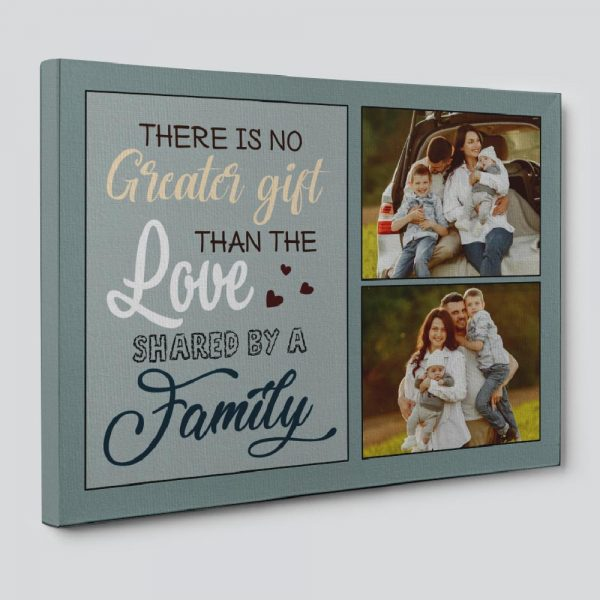 There Is No Greater Gift Than The Love Shared By A Family Custom Photo Canvas Print