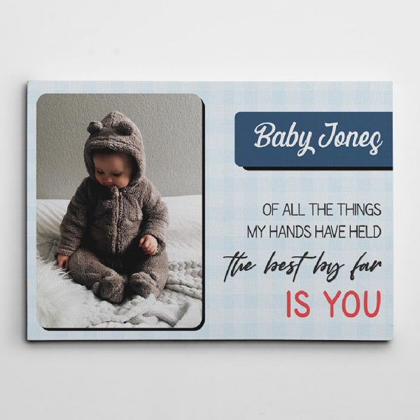Of all the things my hands have held the best by far is you custom canvas print