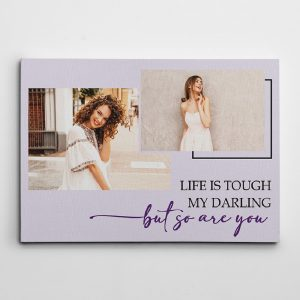 """Life is Tough My Darling But So Are You"" photo canvas - gift for her"