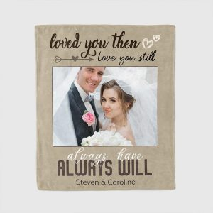 a photo blanket with the romantic lyric loved you then love you still always have always will