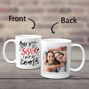 You are the sister I got to choose custom mug