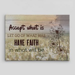 accept what is let go of what was and have faith in what will be - inspirational canvas sign