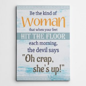 Be The Kind Of Woman That When Your Feet Hit The Floor Canvas Print