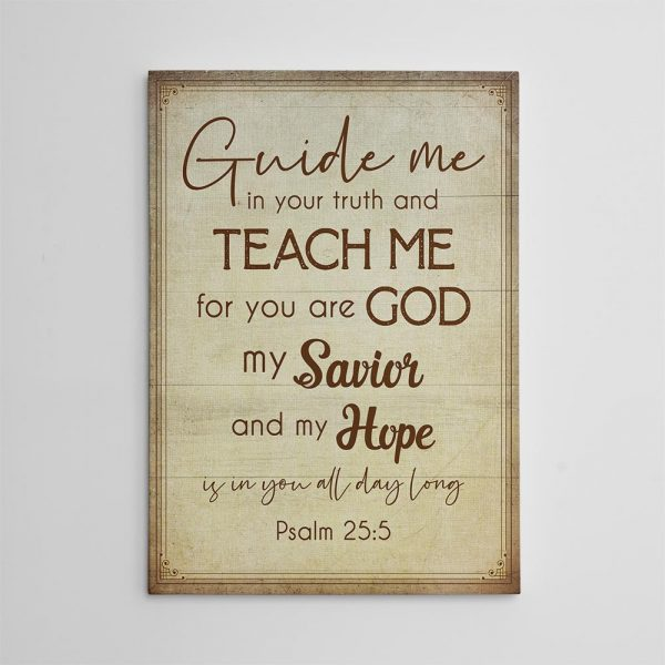 Psalm 25:5 Guide Me In Your Truth And Teach Me For You Are God Canvas Print