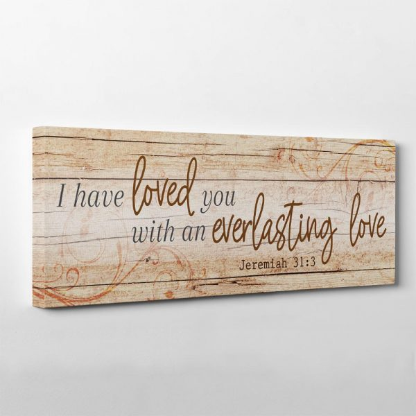 I Have Loved You with an Everlasting Love – Jeremiah 31:3 - canvas print