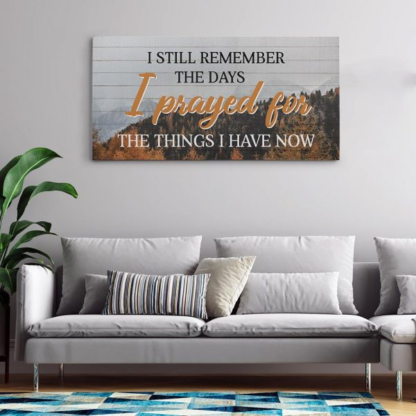 I Still Remember The Days I Prayed For The Things I Have Now Canvas Print