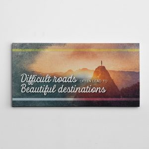 Difficult Roads Often Lead To Beautiful Destinations canvas print