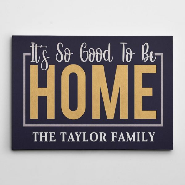 It Is So Good To Be Home Canvas Print With Custom Family Name