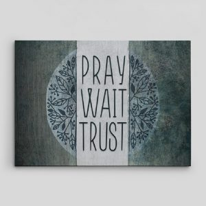 Pray Wait Trust Canvas Print