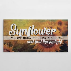 Sunflower Even On The Darkest Days I Stand Tall And Find The Sunlight Canvas Print