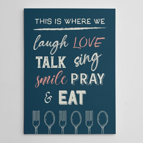This Is Where We Laugh Love Talk Sing Smile Pray And Eat - Kitchen Canvas Print