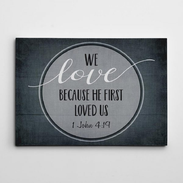 We Love Because He First Loved Us canvas print